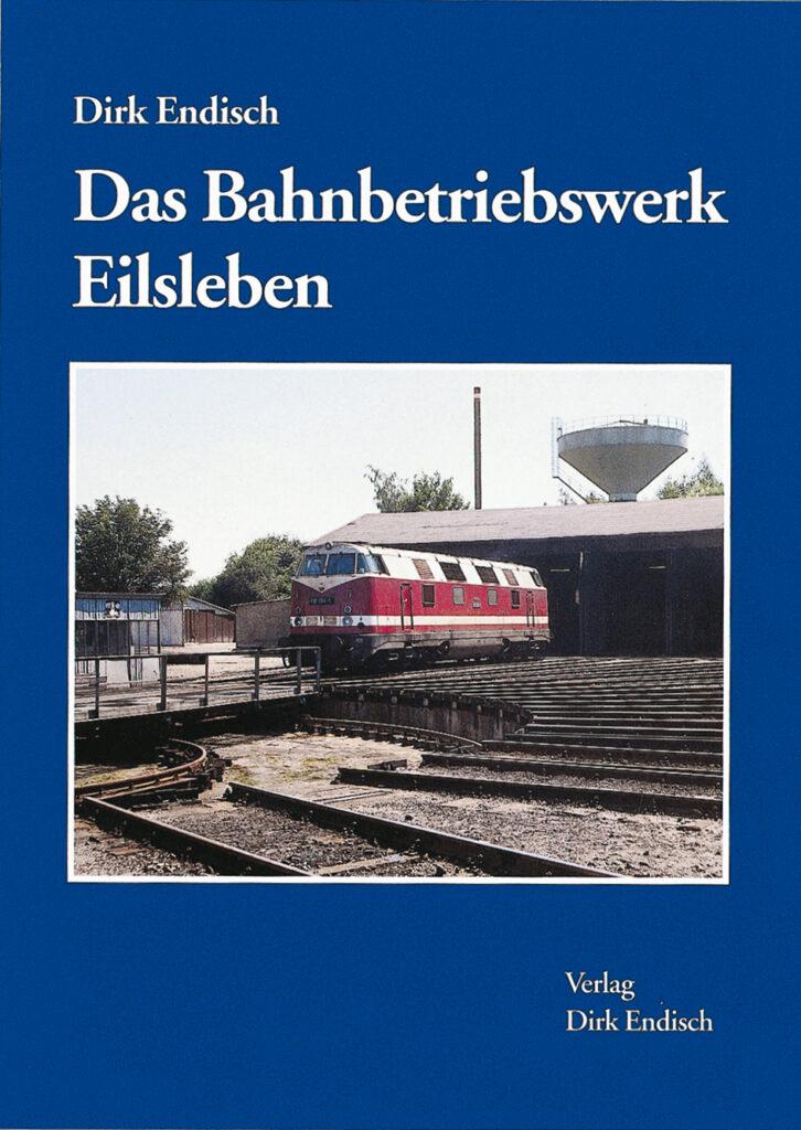 Das Bahnbetriebswerk Eilsleben