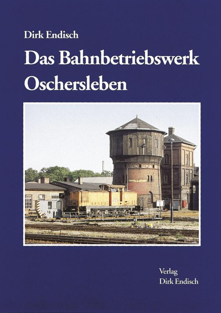 Das Bahnbetriebswerk Oschersleben