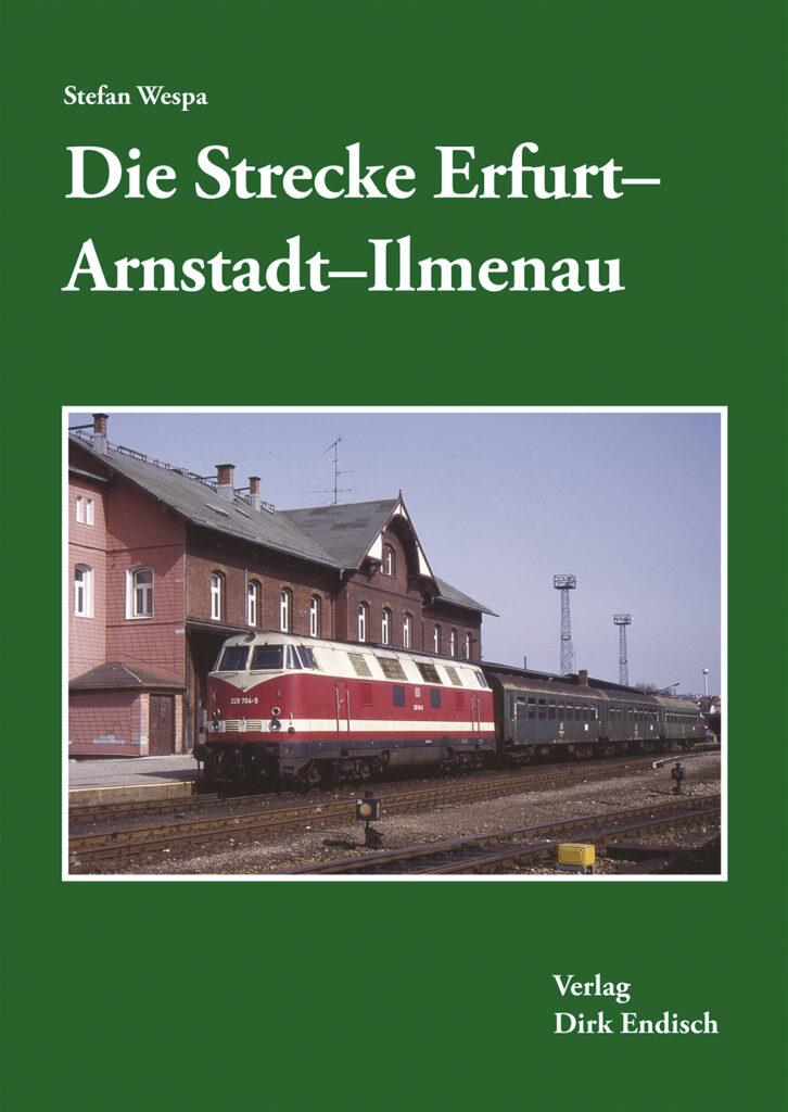 Die Strecke Erfurt-Arnstadt-Ilmenau